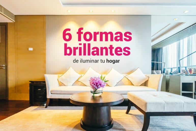 6 formas de iluminar tu hogar